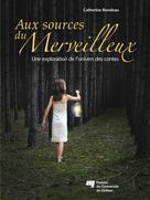 Aux sources du merveilleux | Rondeau, Catherine