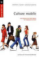 Culture mobile. Les nouvelles pratiques de communication   Caron, André H.