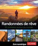 Randonnées de rêve - 50 itinéraires autour du monde | Ulysse, Collectif