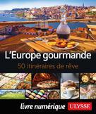L'Europe gourmande - 50 itinéraires de rêve | Ulysse, Collectif