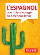 L'Espagnol pour mieux voyager en Amérique latine | Ulysse, Collectif