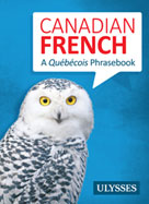 Canadian French - A Québécois Phrasebook | Collective, Ulysses