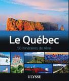 Le Québec - 50 itinéraires de rêve | Ulysse, Collectif