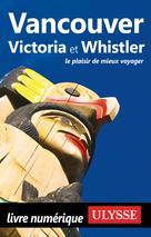 Vancouver, Victoria et Whistler   Ulysse, Collectif