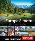 L'Europe à moto - 50 itinéraires de rêve | Ulysse, Collectif