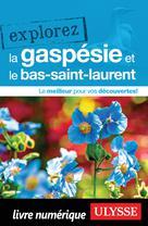 Explorez la Gaspésie et le Bas-Saint-Laurent | Ulysse, Collectif