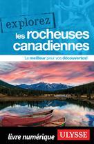 Explorez les Rocheuses canadiennes | Ulysse, Collectif