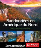 Randonnées en Amérique du Nord - 50 itinéraires de rêve | Ulysse, Collectif