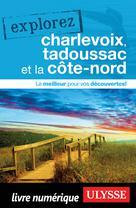 Explorez Charlevoix, Tadoussac et la Côte-Nord | Ulysse, Collectif