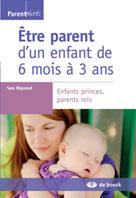Être parent d'un enfant de 6 mois à 3 ans | Bigwood, Sara