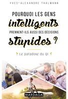 Pourquoi les gens intelligents prennent-ils aussi des décisions stupides ?   Thalmann, Yves-Alexandre