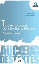 Trouver sa place dans le champ littéraire | Maingueneau, Dominique