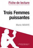 Trois femmes puissantes de Marie N'Diaye (Fiche de lecture) | , lePetitLitteraire.fr