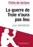 La guerre de Troie n'aura pas lieu de Jean Giraudoux (Fiche de lecture)   , lePetitLitteraire.fr