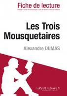 Les Trois Mousquetaires de Alexandre Dumas (Fiche de lecture)   , lePetitLitteraire.fr