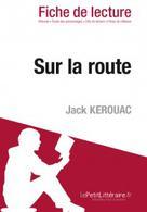 Sur la route de Jack Kerouac (Fiche de lecture) | , lePetitLitteraire.fr