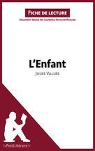 L'Enfant de Jules Vallès (Fiche de lecture) | Tricoche-Rauline, Laurence