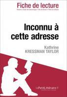 Inconnu à cette adresse de Kathrine Kressman Taylor (Fiche de lecture) | , lePetitLitteraire.fr