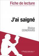 J'ai saigné de Blaise Cendrars (Fiche de lecture)   , lePetitLitteraire.fr