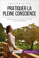 Pratiquer la pleine conscience | Charlier, Maïlys