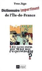 Dictionnaire impertinent de l'Ile-de-France | Jégo, Yves