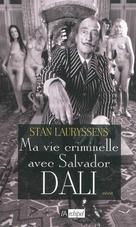Ma vie criminelle avec Salvador Dali | Lauryssens, Stan