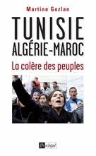 Tunisie, Algérie, Maroc, la colère des peuples  | Gozlan, Martine