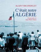 C'était notre Algérie   Vircondelet, Alain