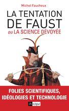 La tentation de Faust ou la science dévoyée | Faucheux, Michel