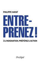 Entreprenez ! A l'indignation, préférez l'action | Hayat, Philippe
