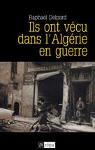 Ils ont vécu dans l'Algérie en guerre  | Delpard, Raphaël