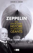 Zeppelin ou L'incroyable histoire des dirigeables géants | Jaeger, Gérard A.