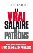 Le vrai salaire des patrons   Gadault, Thierry
