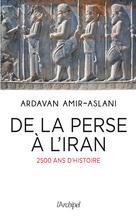 De la Perse à l'Iran   Amir-Aslani, Ardavan