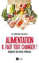 Alimentation, il faut tout changer ! | Pacaud, Gérard