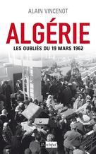 Algérie : les oubliés du 19 mars 1962 | Vincenot, Alain