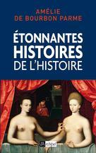 Etonnantes histoires de l'histoire | Bourbon Parme, Amélie de
