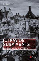 Ici pas de survivants   Brunstein, Ingrid