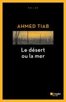 Le Désert ou la mer | Tiab, Ahmed