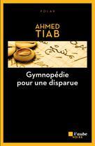 Gymnopédie pour une disparue | Tiab, Ahmed