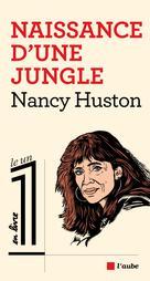 Naissance d'une jungle | Huston, Nancy