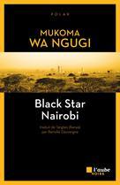 Black Star Nairobi | Wa Ngugi, Mukoma