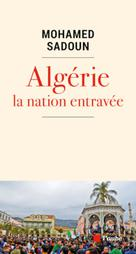 Algérie : la nation entravée | Sadoun, Mohamed
