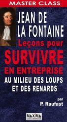 Jean de La Fontaine : Leçons pour survivre en entreprise au milieu des loups et des renards   Raufast, Pierre