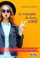 Le triomphe du luxe cool | Cuvillier, Dominique