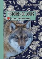 Histoires de Loups dans les Alpes-Maritimes | Rossi, Edmond