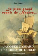 Jacques Cassard, le Corsaire oublié | Durel, Elie