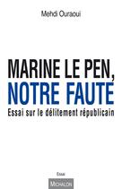 Marine Le Pen, notre faute | Ouraoui, Mehdi
