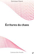 Ecritures du chaos   Chancé, Dominique