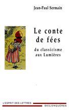 Le Conte de fées du classicisme aux Lumières | Sermain, Jean-Paul